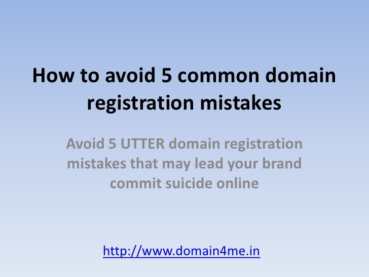 How to avoid 5 common domain registration mistakes<br />Avoid 5 UTTER domain registration mistakes that may lead your bran...