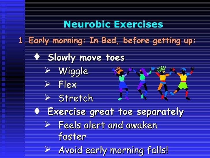 Neurobic  Exercises   <ul><ul><ul><ul><li>Slowly move toes </li></ul></ul></ul></ul><ul><ul><ul><ul><ul><li>Wiggle </li></...