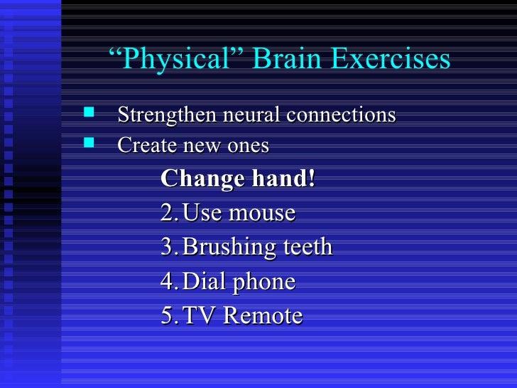 """ Physical"" Brain Exercises <ul><li>Strengthen neural connections  </li></ul><ul><li>Create new ones </li></ul><ul><ul><ul..."