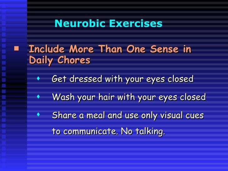 Neurobic  Exercises   <ul><li>Include More Than One Sense in Daily Chores </li></ul><ul><ul><ul><li>Get dressed with your ...