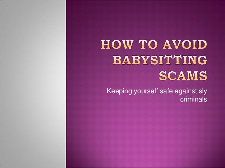 How to Avoid Babysitting Scams<br />Keeping yourself safe against sly criminals<br />