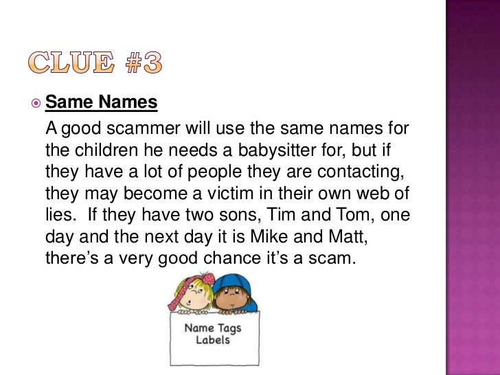 Clue #3<br />Same Names<br />A good scammer will use the same names for the children he needs a babysitter for, but if th...