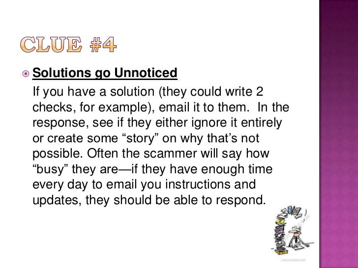Clue #4<br />Solutions go Unnoticed <br />If you have a solution (they could write 2 checks, for example), email it to th...