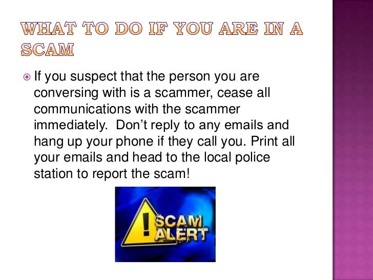 What to do if you are in a scam<br />If you suspect that the person you are conversing with is a scammer, cease all commun...