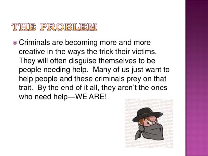 The Problem<br />Criminals are becoming more and more creative in the ways the trick their victims.  They will often disgu...