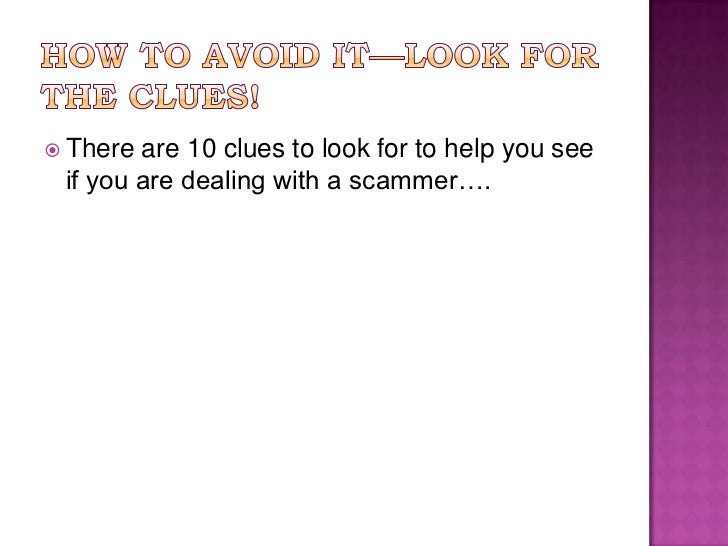 How to Avoid it—Look for the clues!<br />There are 10 clues to look for to help you see if you are dealing with a scammer…...