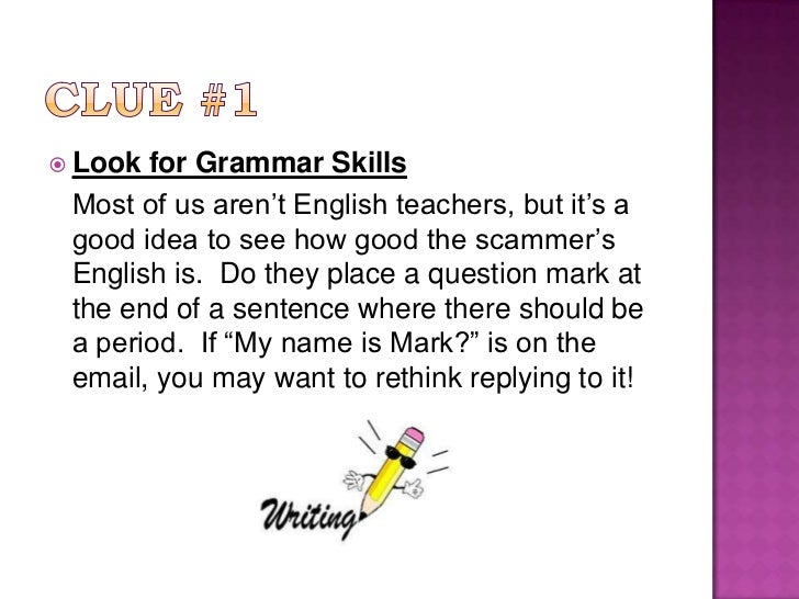 Clue #1<br />Look for Grammar Skills<br />Most of us aren't English teachers, but it's a good idea to see how good the sc...