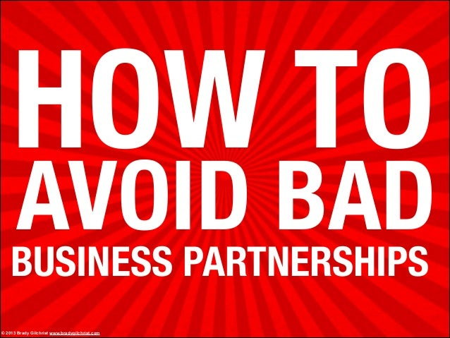 AVOID BAD © 2013 Brady Gilchrist www.bradygilchrist.com HOW TO BUSINESS PARTNERSHIPS