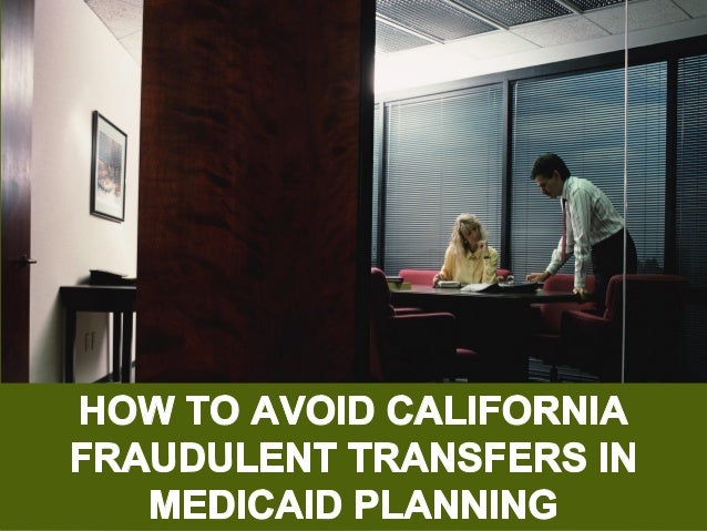 """1""""!  HOW TO AVOID CALIFORNIA FRAUDULENT TRANSFERS IN  MEDICAID PLANNING"""