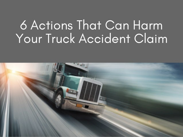 6 Actions That Can Harm Your Truck Accident Claim