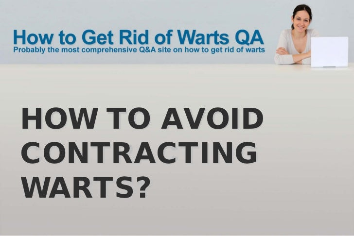HOW TO AVOIDCONTRACTINGWARTS?