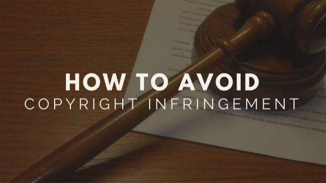 HOW TO AVOID  COPYRIGHT INFRINGEMENT