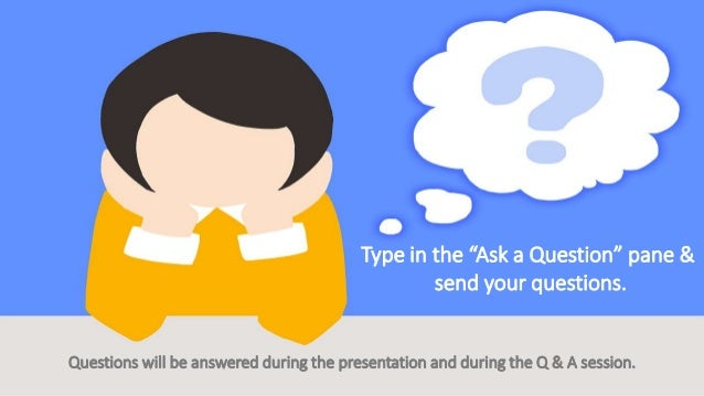 """Type in the """"Ask a Question"""" pane & send your questions. Questions will be answered during the presentation and during the..."""