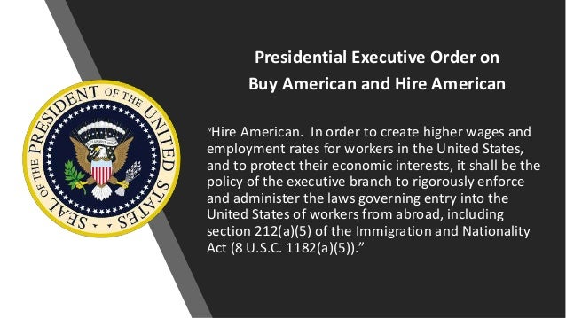 """Presidential Executive Order on Buy American and Hire American """"Hire American. In order to create higher wages and employm..."""