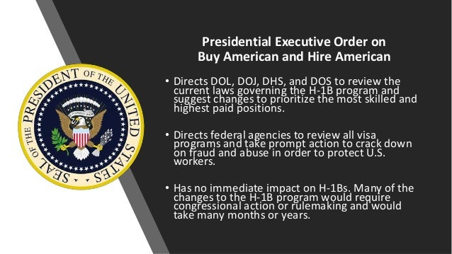 Presidential Executive Order on Buy American and Hire American • Directs DOL, DOJ, DHS, and DOS to review the current laws...