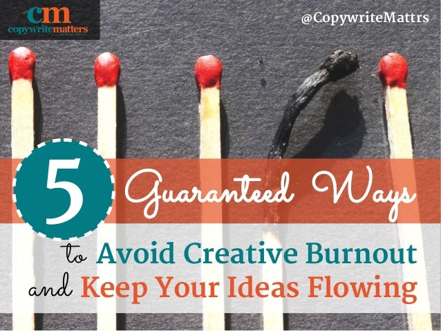 Guaranteed Ways @CopywriteMattrs Avoid Creative Burnoutto 5 Keep Your Ideas Flowingand