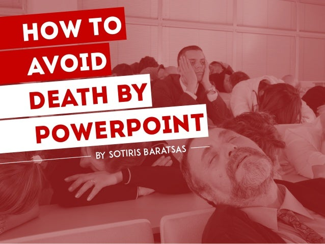 HOW TO avoid Death by powerpoint by Sotiris Baratsas