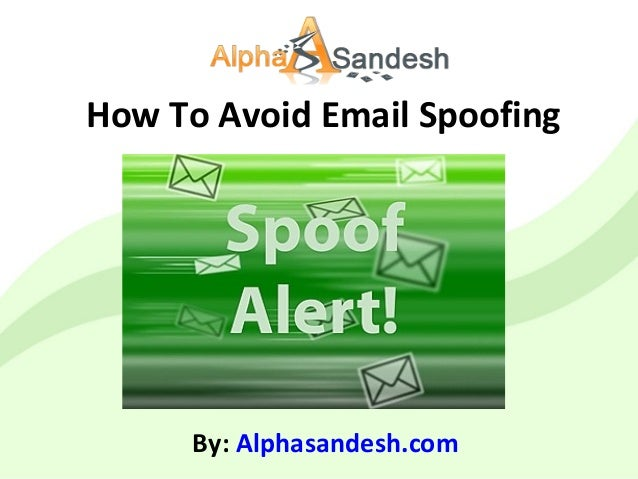 How To Avoid Email Spoofing By: Alphasandesh.com