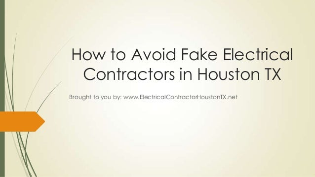 How to Avoid Fake Electrical Contractors in Houston TXBrought to you by: www.ElectricalContractorHoustonTX.net