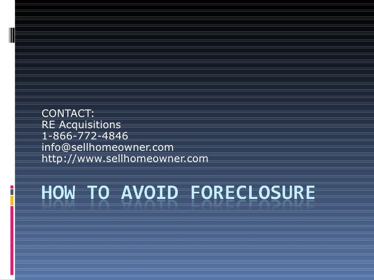 CONTACT: RE Acquisitions 1-866-772-4846 [email_address] http://www.sellhomeowner.com