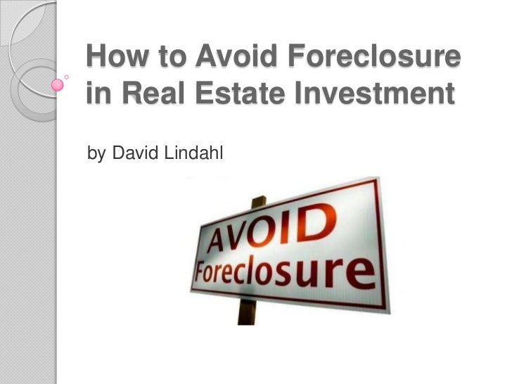 How to Avoid Foreclosurein Real Estate Investmentby David Lindahl