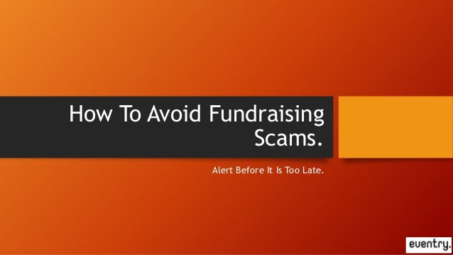 How To Avoid Fundraising Scams. Alert Before It Is Too Late.