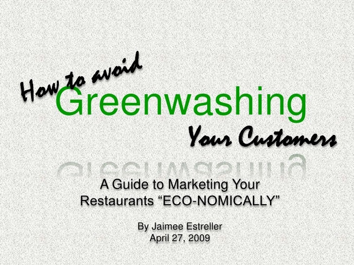 """How to avoid<br />Greenwashing<br />Your Customers<br />A Guide to Marketing Your Restaurants """"ECO-NOMICALLY""""<br />By Jaim..."""