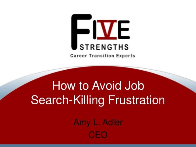 How to Avoid Job Search-Killing Frustration Amy L. Adler CEO
