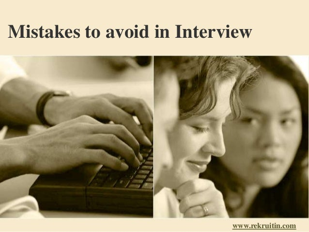 Mistakes to avoid in Interview www.rekruitin.com