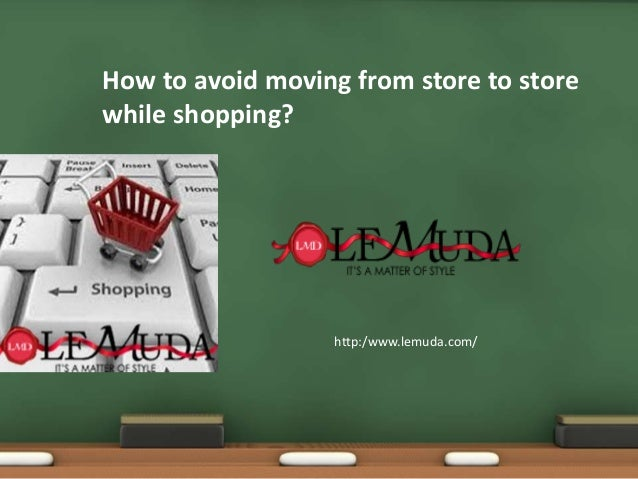 How to avoid moving from store to store while shopping?  http:/www.lemuda.com/