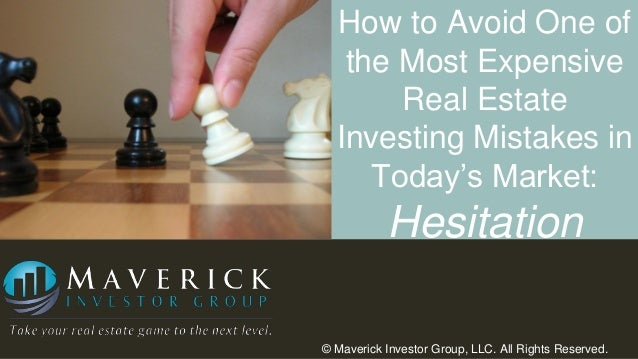How to Avoid One of the Most Expensive Real Estate Investing Mistakes in Today's Market:  Hesitation © Maverick Investor G...