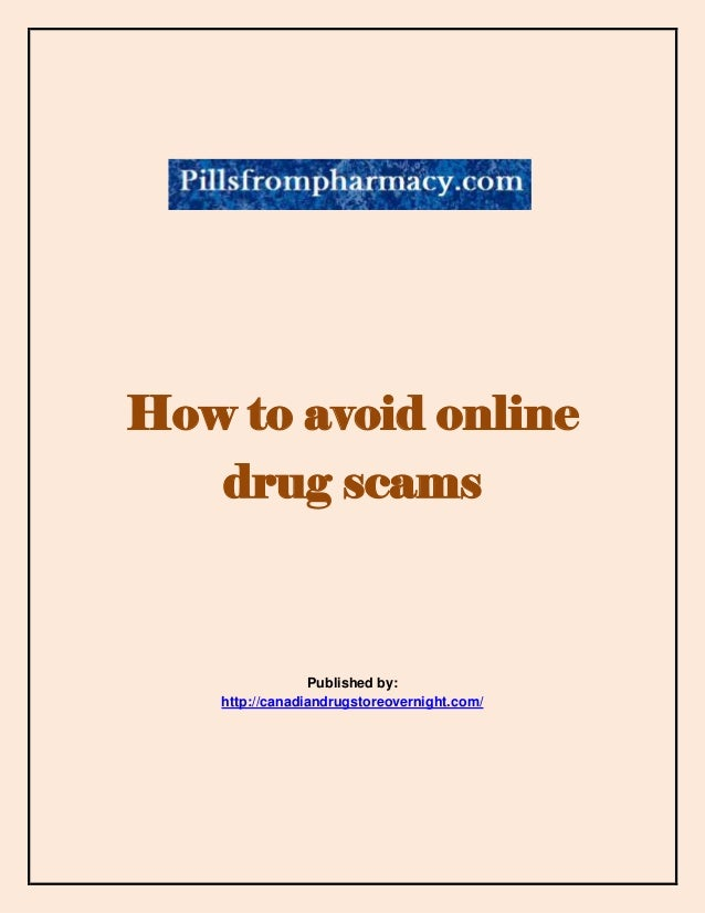 How to avoid online drug scams  Published by: http://canadiandrugstoreovernight.com/