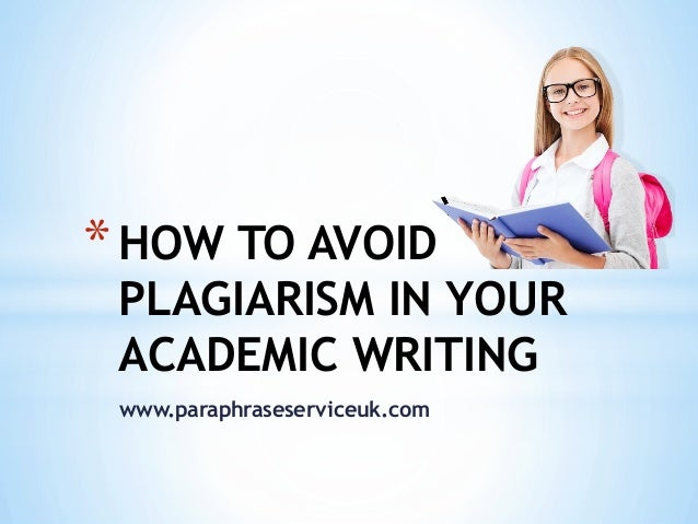 how to avoid plagiarism in your academic writing  paraphraseserviceuk com how to avoid plagiarism in your academic writing