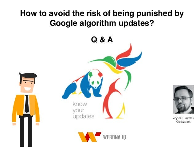 How to avoid the risk of being punished by Google algorithm updates? Voytek Blazalek 