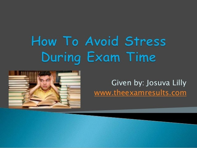 How to avoid stress during exam time