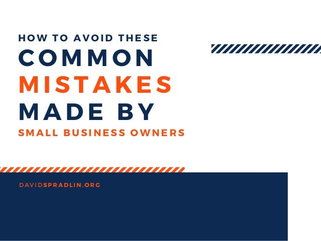 COMMON MISTAKES MADE BY DAVIDSPRADLIN. ORG SMALL BUSINESS OWNERS HOW TO AVOID THESE