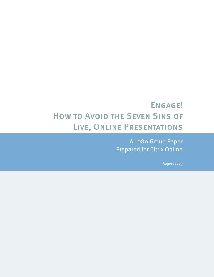 Engage! How to Avoid the Seven Sins of     Live, Online Presentations                                 A 1080 Group Paper  ...