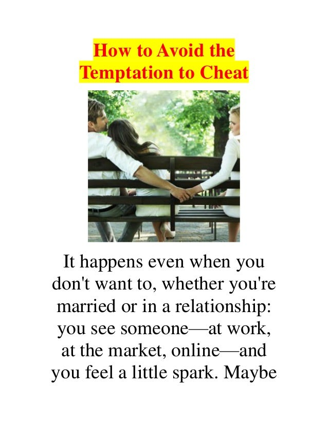 How to Avoid the Temptation to Cheat It happens even when you don't want to, whether you're married or in a relationship: ...