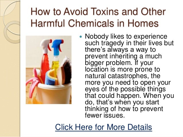 How to Avoid Toxins and OtherHarmful Chemicals in Homes Nobody likes to experiencesuch tragedy in their lives butthere's ...