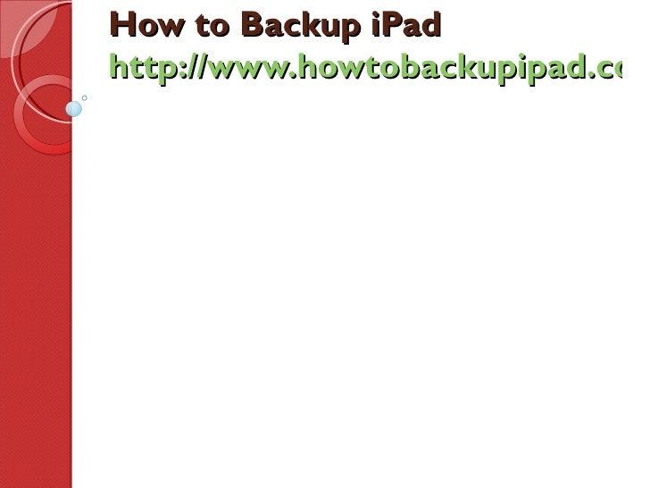 How to Backup iPadhttp://www.howtobackupipad.com