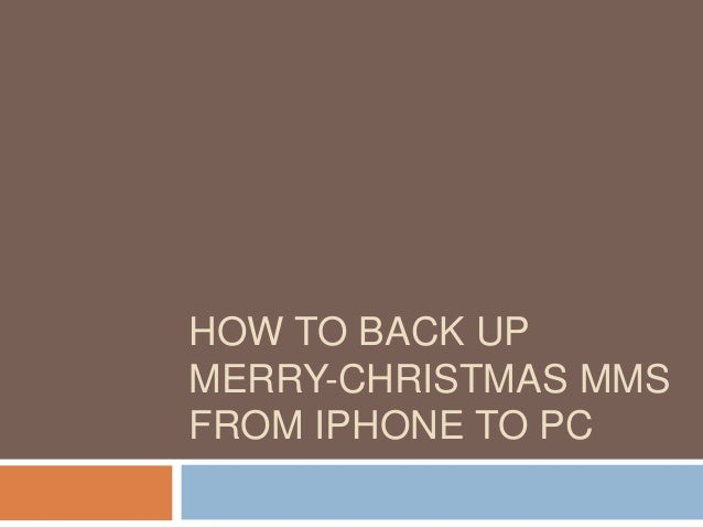 How to back up merry christmas mms from i phone to pc