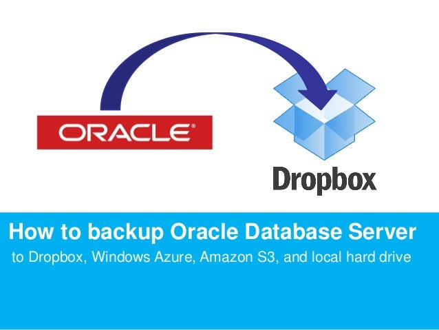 How to backup Oracle Database Server to Dropbox, Windows Azure, Amazon S3, and local hard drive