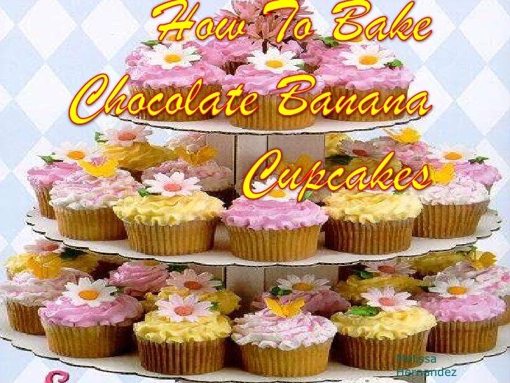 How To Bake Chocolate Banana Cupcakes<br />Melissa Hernandez<br />