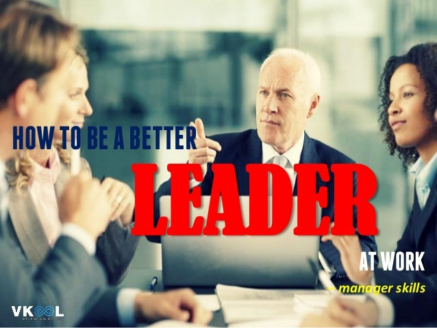 HOWTOBEABETTER LEADERATWORK – manager skills