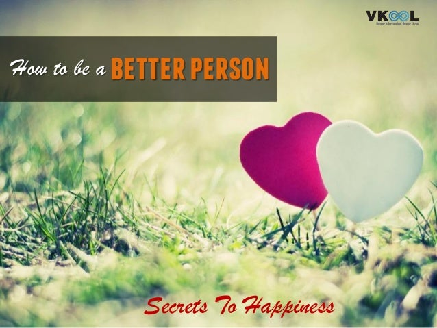betterpersonHow to be a Secrets To Happiness