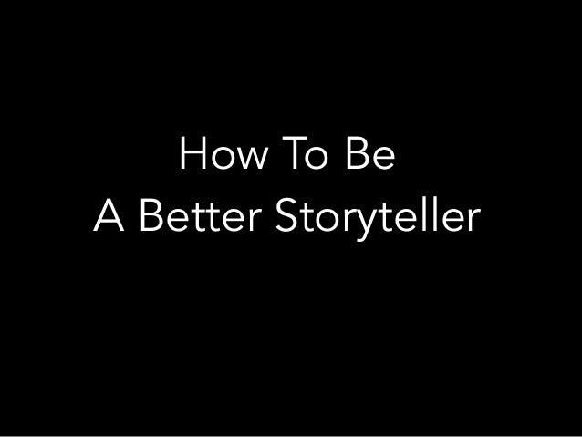How To Be  A Better Storyteller