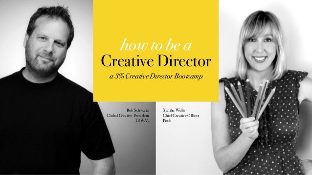 Rob Schwartz Global Creative President TBWA Xanthe Wells Chief Creative Officer Pitch how to be a Creative Director a 3% C...