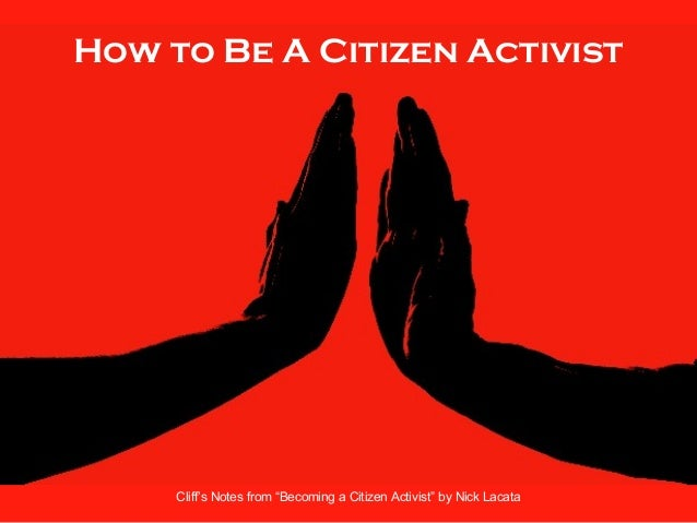 "How to Be A Citizen Activist Cliff's Notes from ""Becoming a Citizen Activist"" by Nick Lacata"