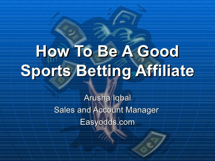 How To Be A Good Sports Betting Affiliate Arusha Iqbal Sales and Account Manager  Easyodds.com