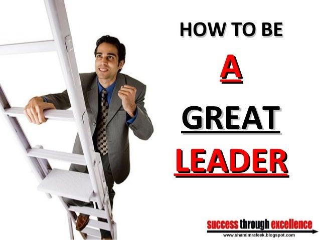 AA GREATGREAT LEADERLEADER HOW TO BEHOW TO BE